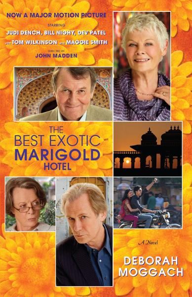 The Best Exotic Marigold Hotel By: Deborah Moggach