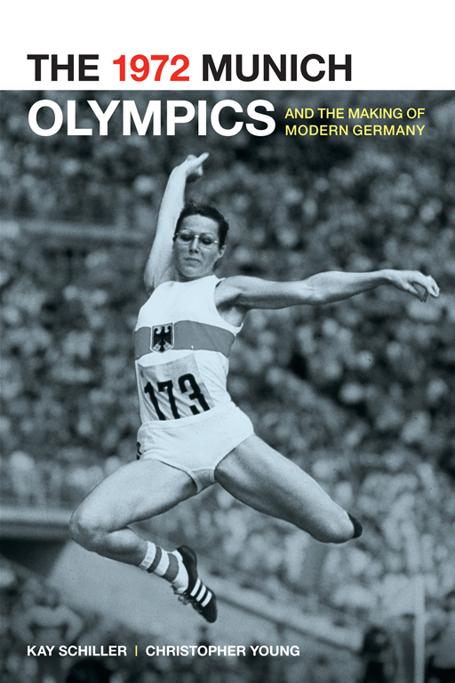 The 1972 Munich Olympics and the Making of Modern Germany By: Chris Young,Kay Schiller