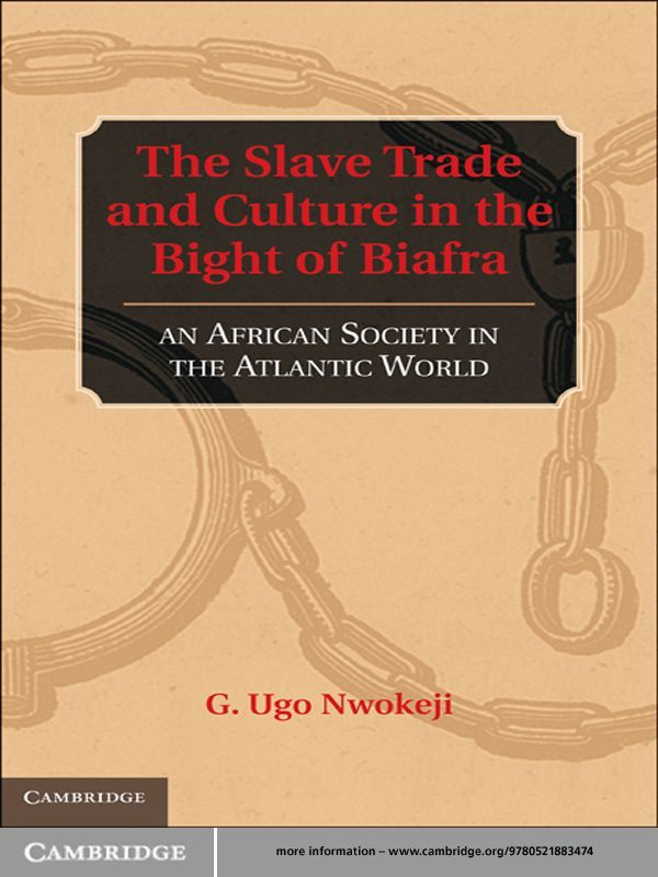 The Slave Trade and Culture in the Bight of Biafra An African Society in the Atlantic World