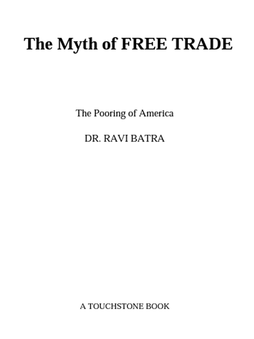 The Myth of Free Trade By: Ravi Batra