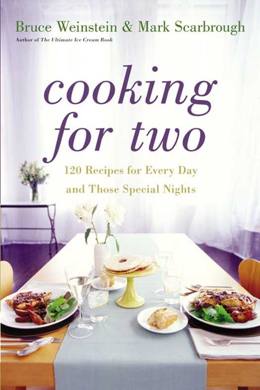 Cooking for Two: 120 Recipes for Every Day and Those Special Nights By: Bruce Weinstein,Mark Scarbrough