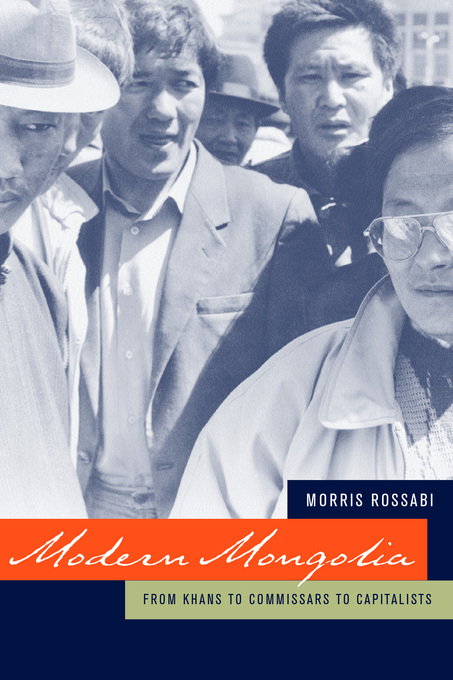 Modern Mongolia: From Khans to Commissars to Capitalists By: Rossabi, Morris