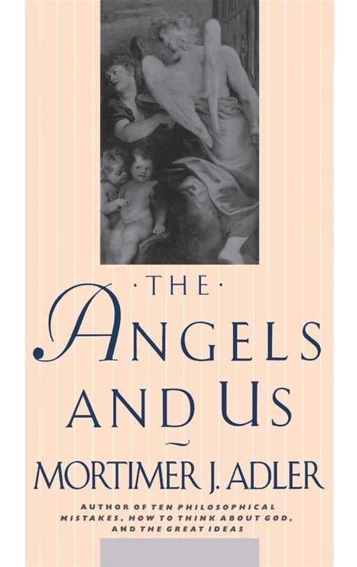 Angels and Us By: Mortimer J. Adler