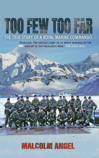 Too Few, Too Far - The True Story of A Royal Marine Commando By: George Thomsen as told by Malcolm Angel