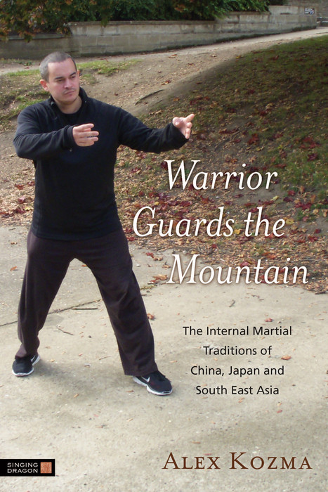 Warrior Guards the Mountain The Internal Martial Traditions of China, Japan and South East Asia