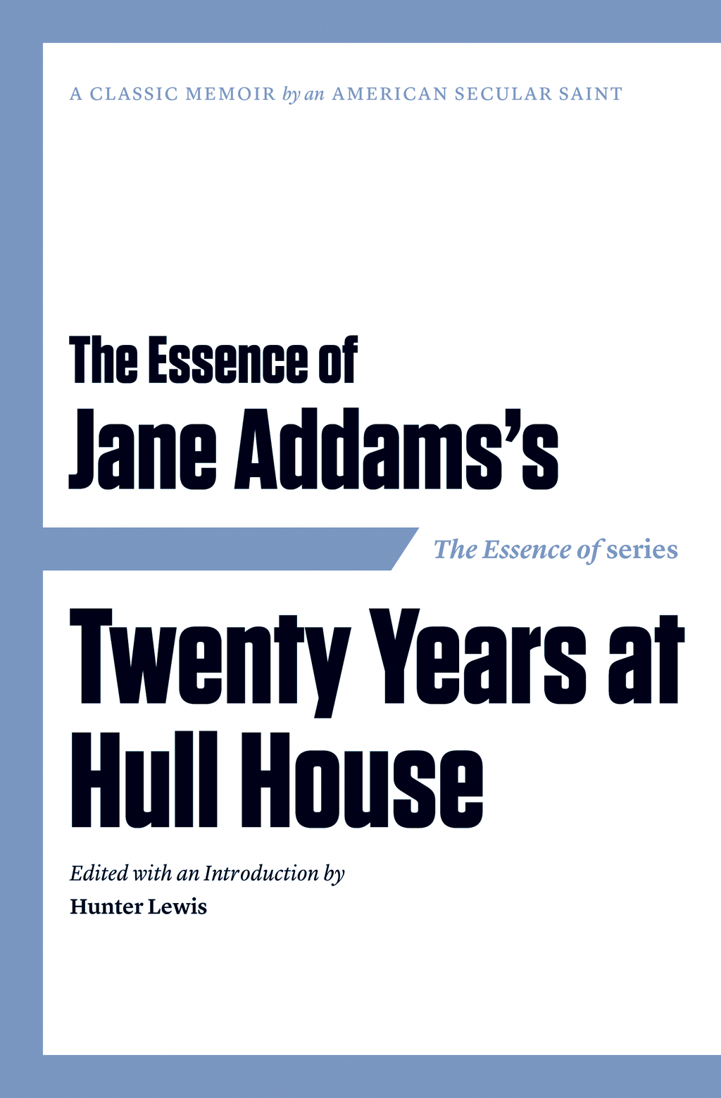 The Essence of . . . Jane Addams's Twenty Years at Hull House