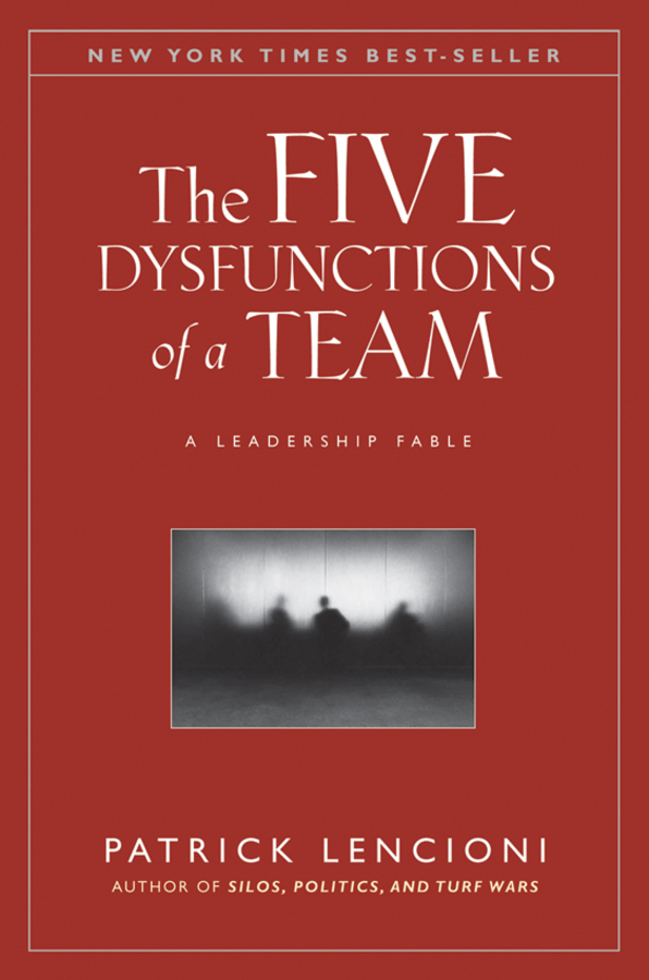 The Five Dysfunctions of a Team By: Patrick M. Lencioni