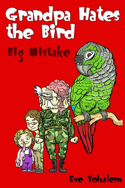 GRANDPA HATES THE BIRD: Big Mistake (Story #5) By: Eve Yohalem