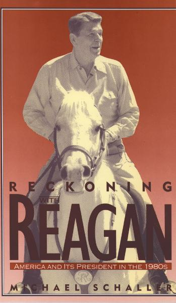 Reckoning with Reagan : America and Its President in the 1980s By: Michael Schaller