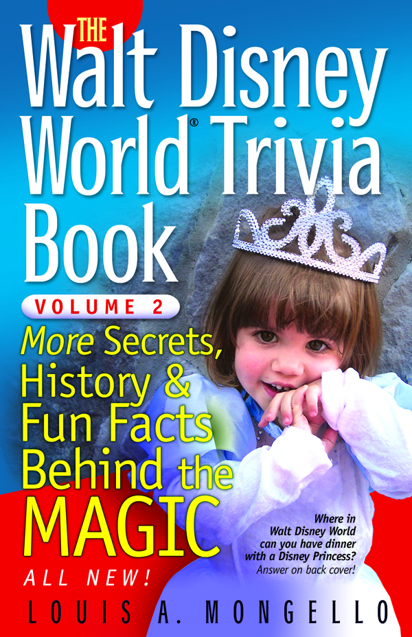 The Walt Disney World Trivia Book: More Secrets, History & Fun Facts Behind the Magic