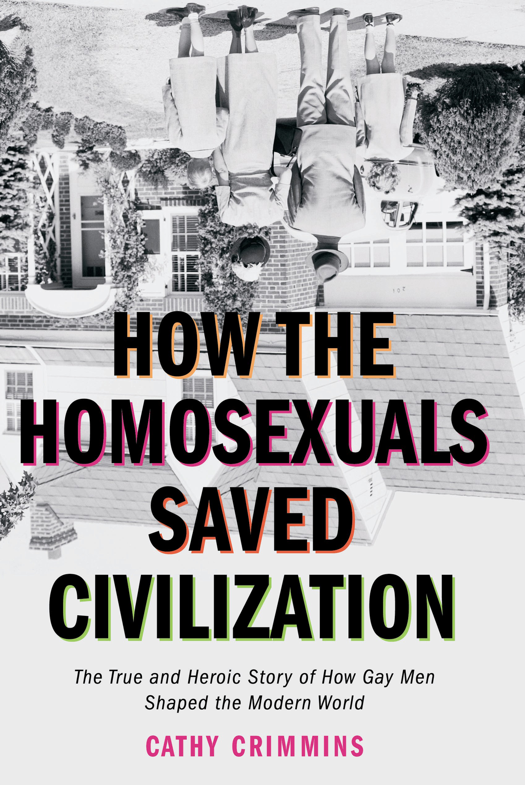 How the Homosexuals Saved Civilization By: Cathy Crimmins