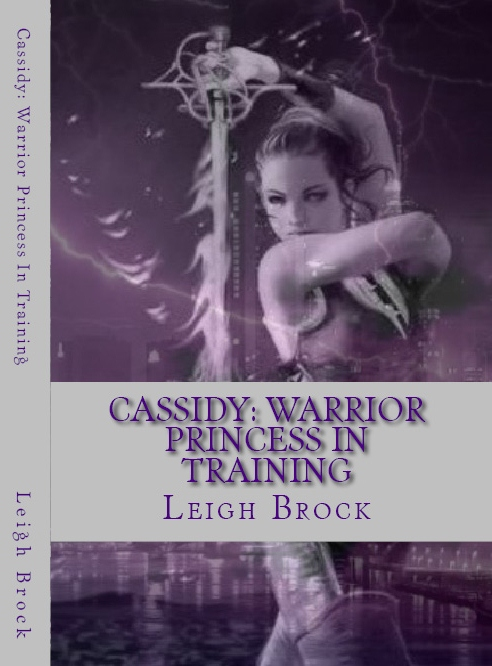 Cassidy: Warrior Princess in Training By: Leigh Brock