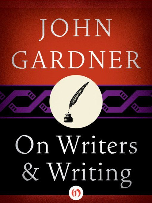 On Writers and Writing By: John Gardner