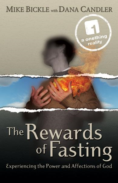 The Rewards of Fasting: Experiencing the Power and Affections of God By: Dana Candler,Mike Bickle
