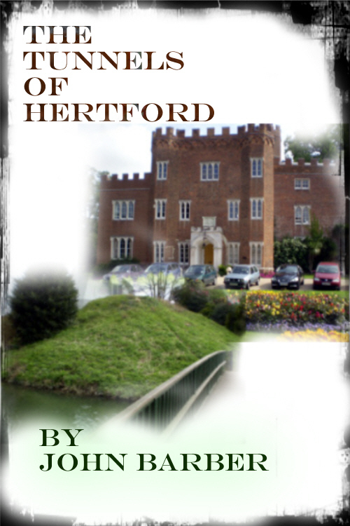 The tunnels of Hertford By: John Barber