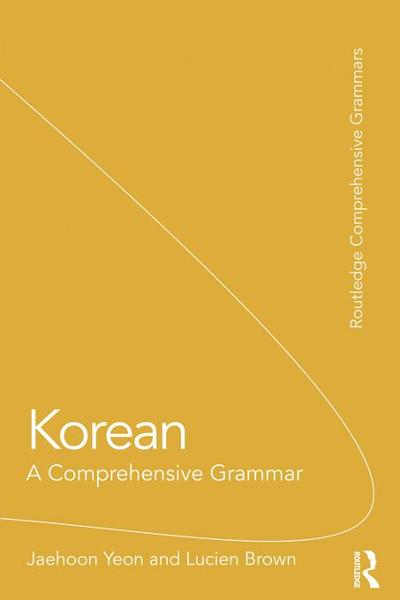 Korean: A Comprehensive Grammar By: Yeon, Jaehoon