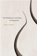 The Metaphysics And Ethics Of Relativism