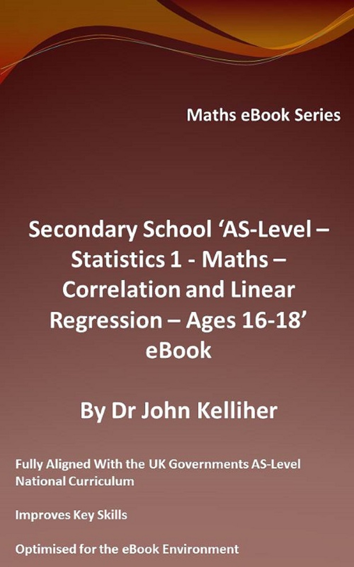 Secondary School AS-Level: Statistics 1 - Maths - Correlation and Linear Regression - Ages 16-18 - eBook