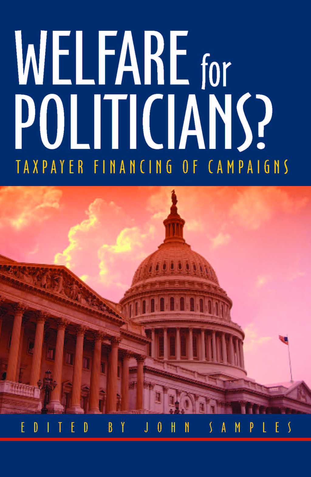 Welfare for Politicians: Taxpayer Financing of Political Campaigns