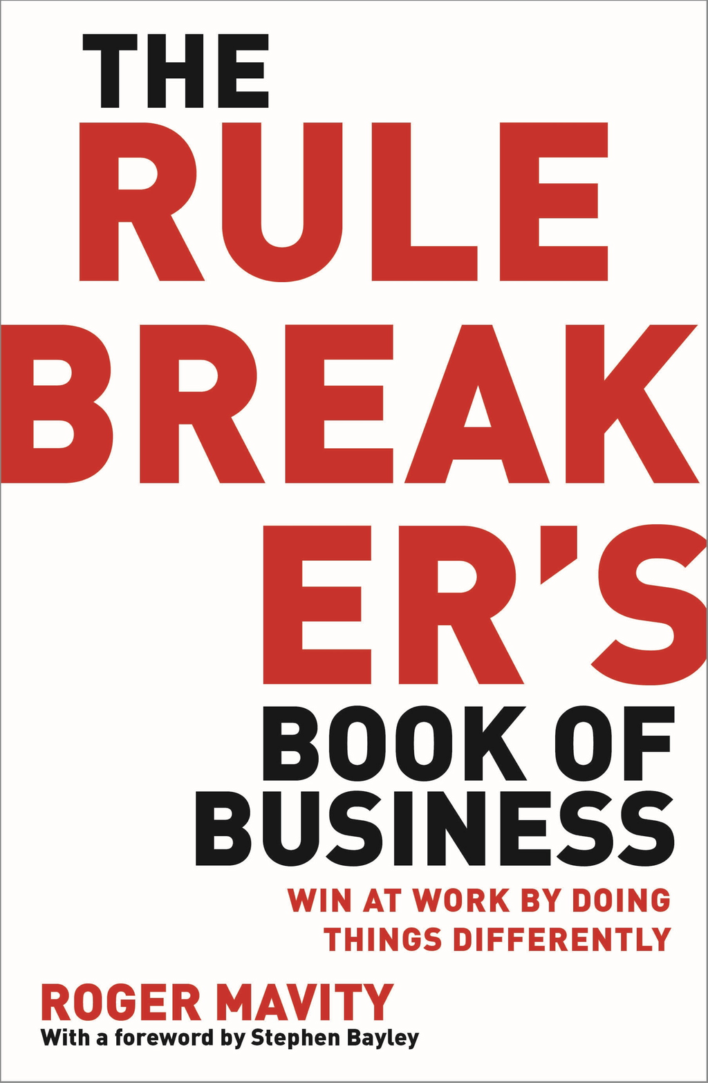 The Rule Breaker's Book of Business Win at work by doing things differently