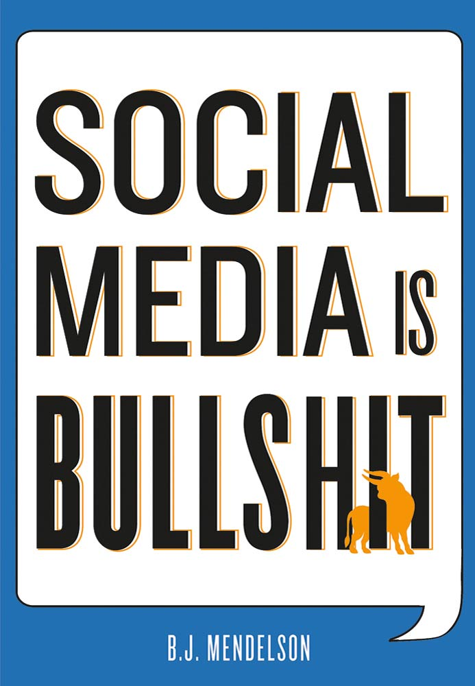 Social Media Is Bullshit By: B.J. Mendelson