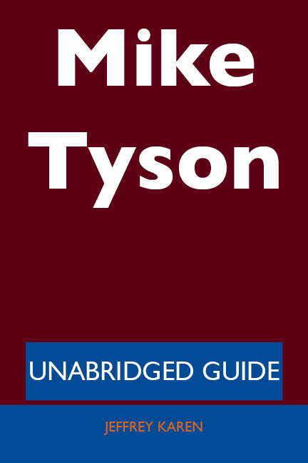 Mike Tyson - Unabridged Guide By: Jeffrey Karen
