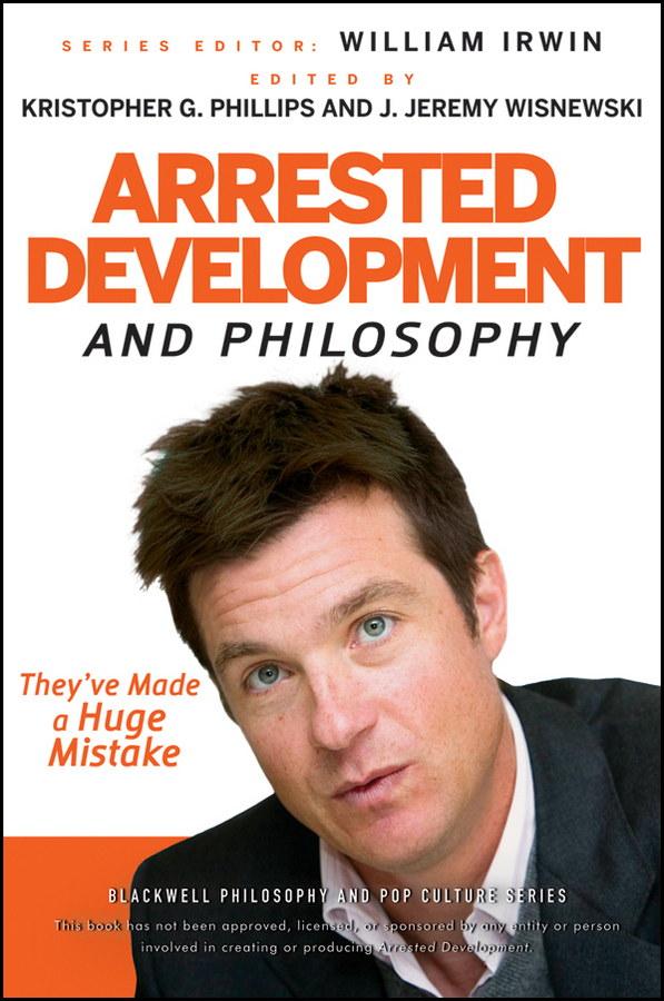 Arrested Development and Philosophy By: William Irwin