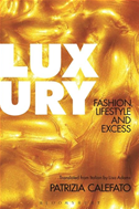 Luxury: Fashion, Lifestyle And Excess: