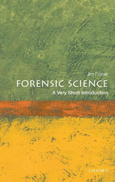 Forensic Science: A Very Short Introduction By: Jim Fraser