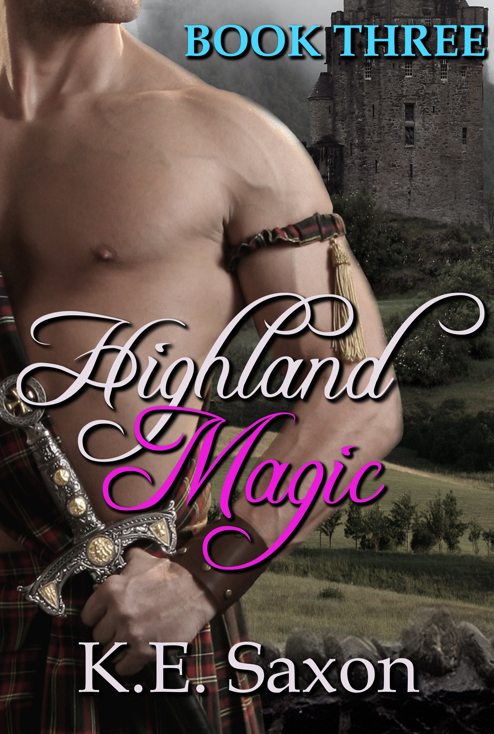 Highland Magic : Book Three : Highlands Trilogy (A Family Saga / Adventure Romance) By: K.E. Saxon