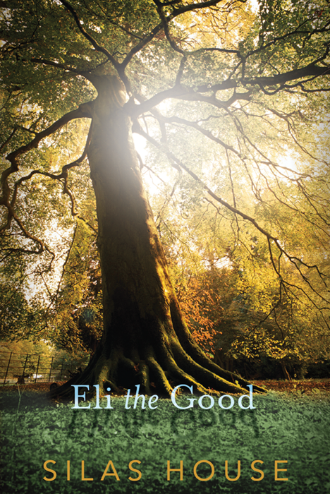 Eli the Good By: Silas House