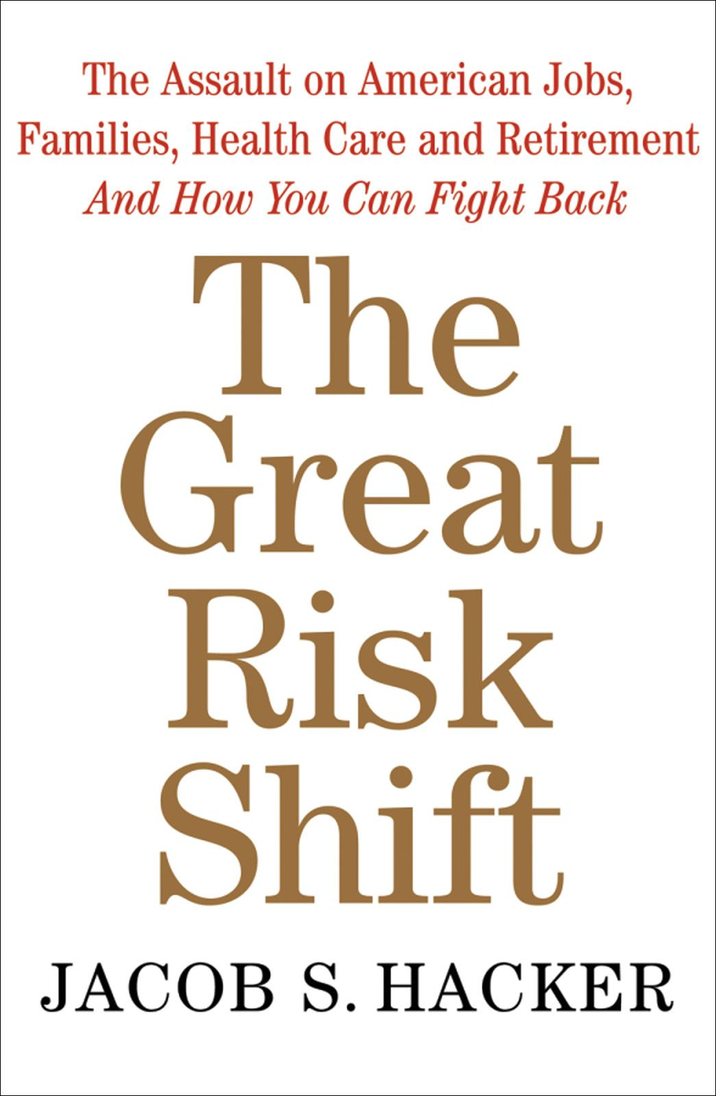 The Great Risk Shift:The Assault on American Jobs, Families, Health Care and Retirement And How You Can Fight Back