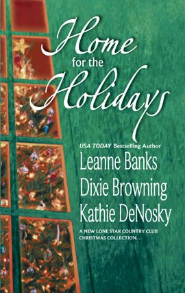 Home for the Holidays By: Dixie Browning,Kathie DeNosky,Leanne Banks