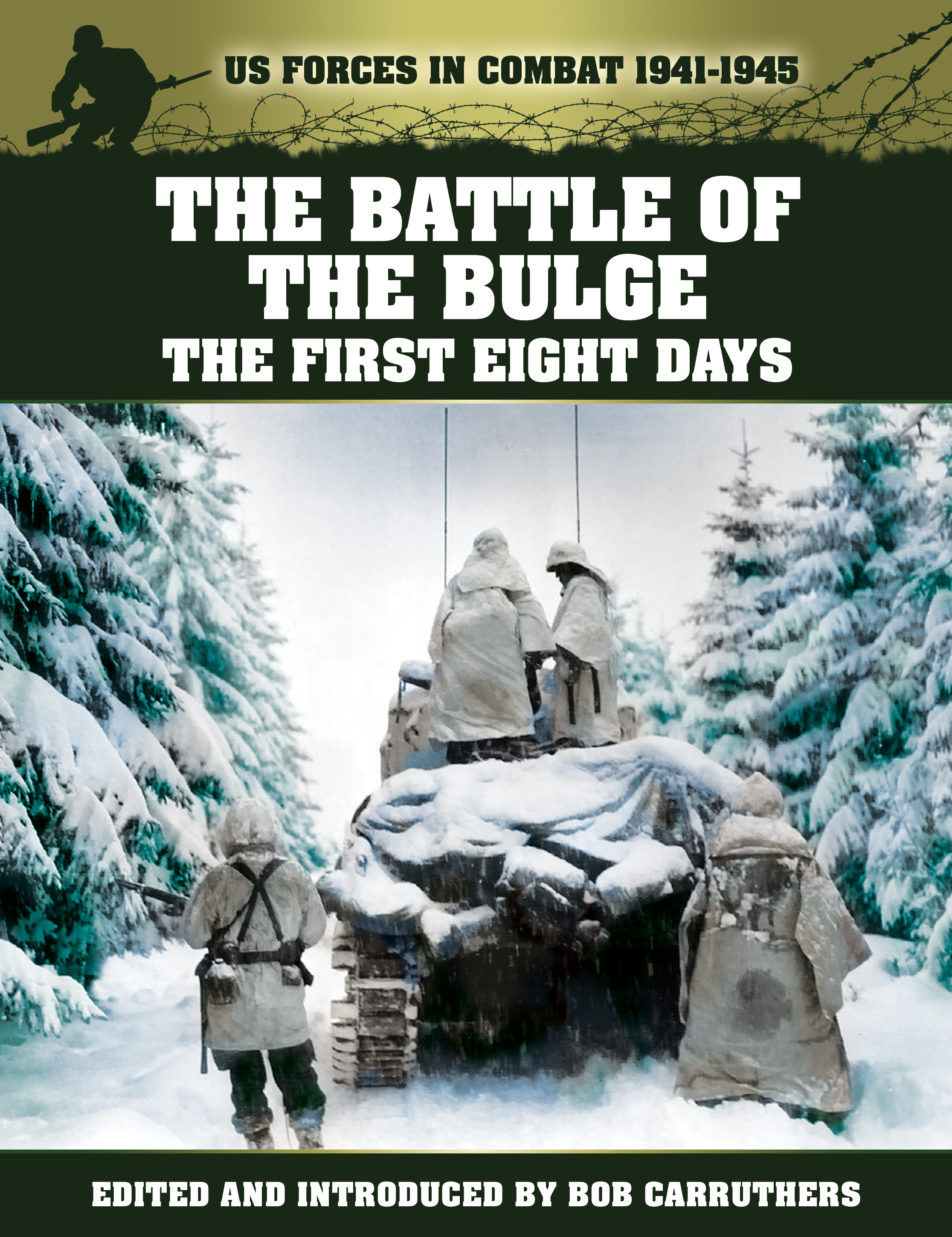 The Battle of The Bulge: The First Eight Days By: Bob Carruthers