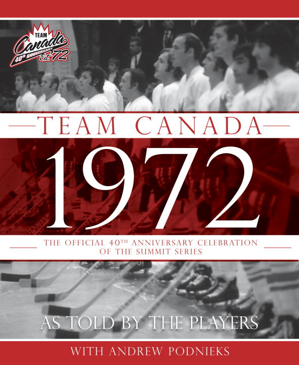 Team Canada 1972 By: Andrew Podnieks