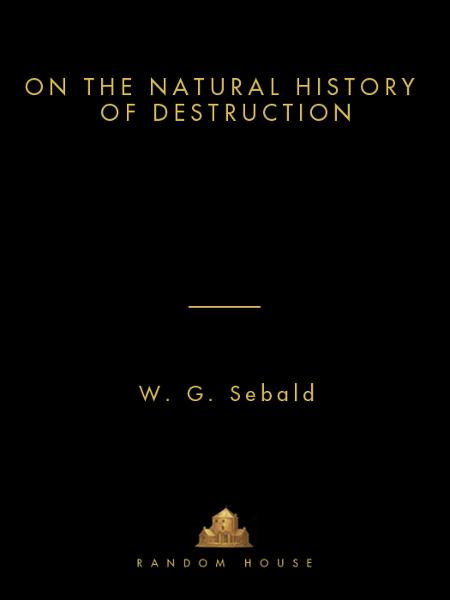 On the Natural History of Destruction By: W.G. Sebald