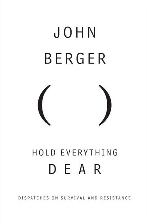Hold Everything Dear By: John Berger