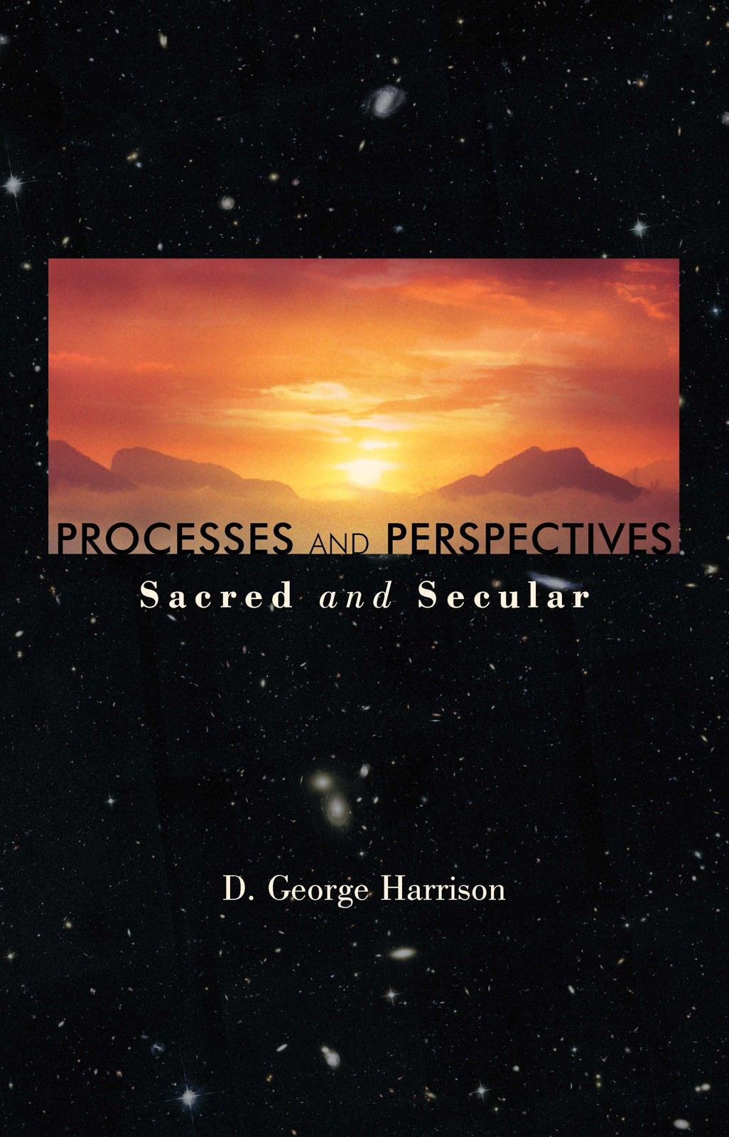 Processes and Perspectives; Sacred and Secular By: D. George Harrison