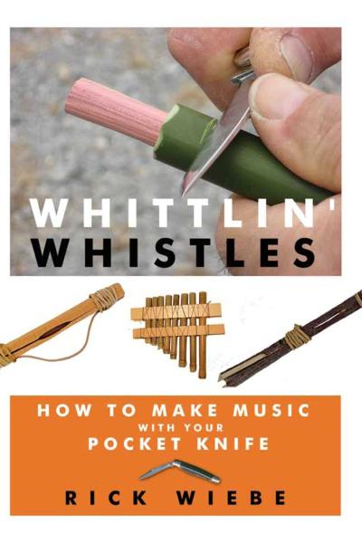 Whittlin' Whistles By: Rick Wiebe