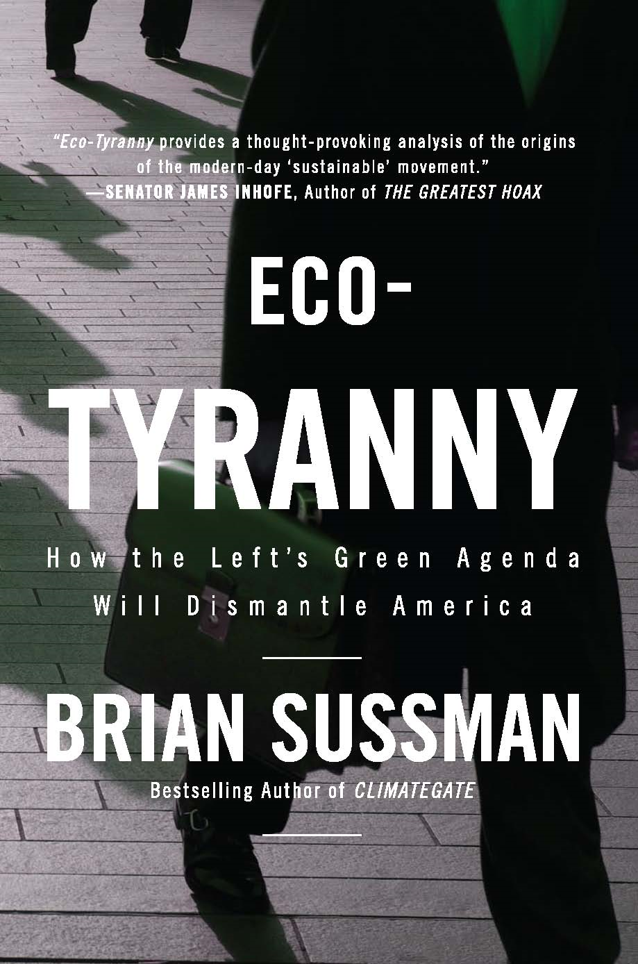Eco-Tyranny: How the Left's Green Agenda will Dismantle America By: Brian Sussman