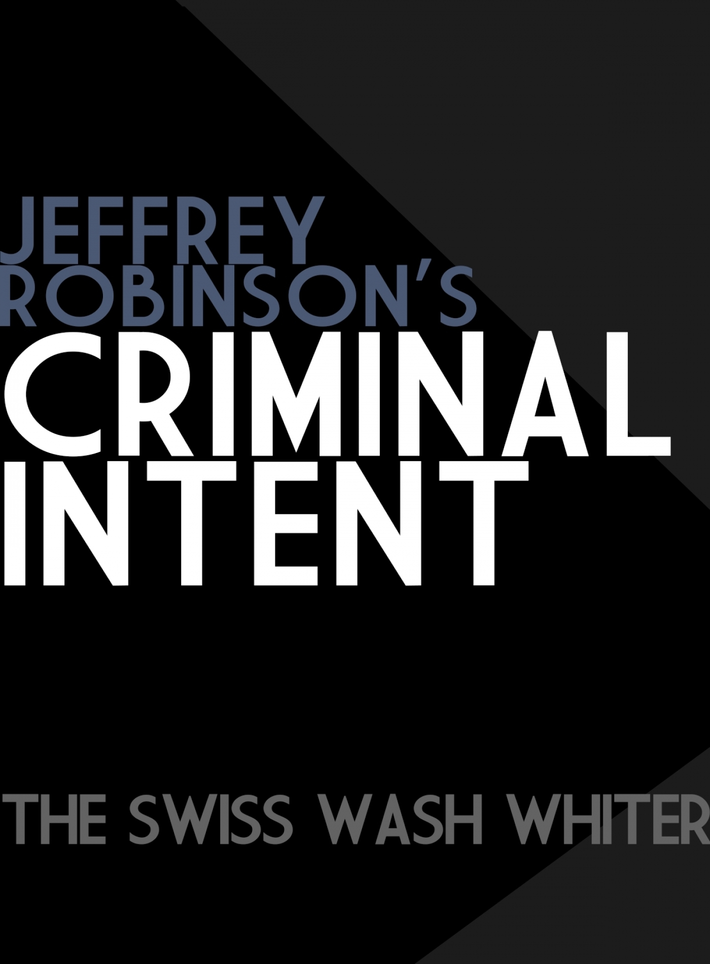 Jeffrey Robinson's Criminal Intent-The Swiss Wash Whiter