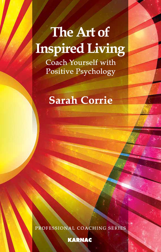 The Art of Inspired Living: Coach Yourself with Positive Psychology By: Sarah Corrie