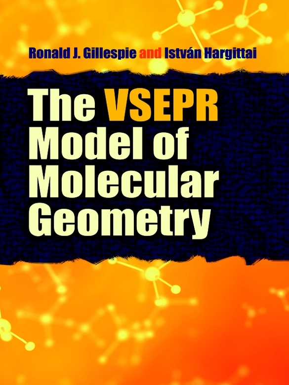 The VSEPR Model of Molecular Geometry By: Ronald Gillespie