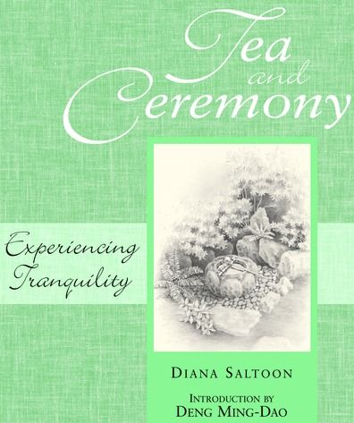 Tea And Ceremony: Experiencing Tranquility By: Diana Saltoon