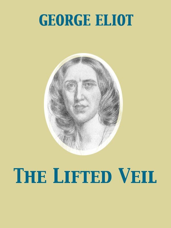 The Lifted Veil By: George Eliot