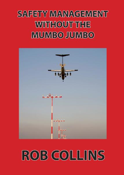 Safety Management Without the Mumbo Jumbo By: Rob Collins