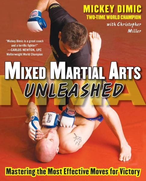 Mixed Martial Arts Unleashed : Mastering the Most Effective Moves for Victory: Mastering the Most Effective Moves for Victory