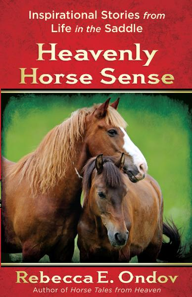 Heavenly Horse Sense By: Rebecca E. Ondov