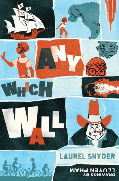 Any Which Wall By: Laurel Snyder,LeUyen Pham