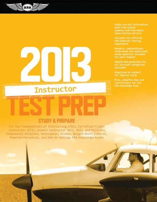 ASA Test Prep Board - Instructor Test Prep 2013: Study and Prepare for the Fundamentals of Instructing (FOI), Certified Flight Instructor (CFI), Ground Instructor (BGI, AGI